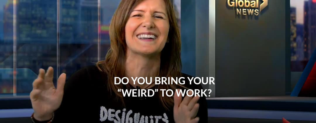 "Do You Bring Your ""Weird"" to Work"